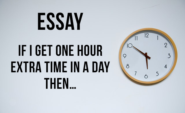 essay-If I get one hour extra time in a day then